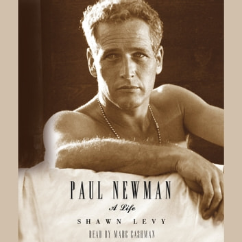 Paul Newman - A Life audiobook by Shawn Levy
