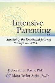 Intensive Parenting - Surviving the Emotional Journey through the NICU ebook by Deborah Davis,Maria Tesler Stein
