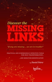 Missing Links: Practical and Suprisingly Effective Tools for Self-Transformation ... and Behavior Modification ebook by Daniel Petra