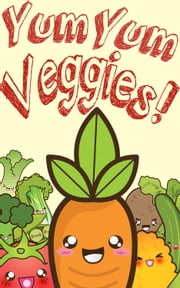 YumYum Veggies! - A cute healthy children's book that makes vegetables fun! ebook by Kerry