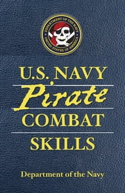 U.S. Navy Pirate Combat Skills ebook by Department of the Navy,Adam Reger,David Wheeler