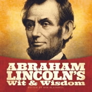 Abraham Lincoln's Wit and Wisdom ebook by Abraham Lincoln,Bob Blaisdell
