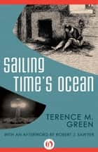 Sailing Time's Ocean ebook by Robert J. Sawyer,Terence M Green