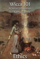 Ethics (Wicca 101 - Lecture Notes) ebook by Kathy Cybele