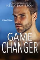 Game Changer - A Wynn Hockey Novel ebook by Kelly Jamieson