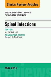 Spinal Infections, An Issue of Neuroimaging Clinics, ebook by E. Turgut Tali
