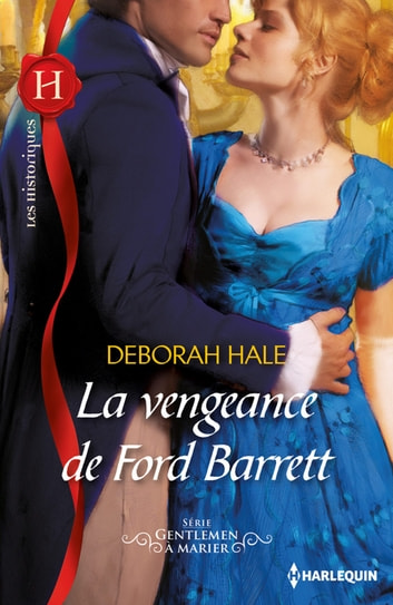 La vengeance de Ford Barrett - Série Gentleman à marier, vol. 1 ebook by Deborah Hale