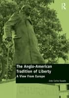 The Anglo-American Tradition of Liberty - A view from Europe ebook by João Carlos Espada