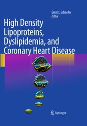 High Density Lipoproteins, Dyslipidemia, and Coronary Heart Disease ebook by Ernst J. Schaefer