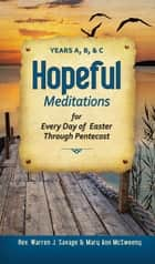 Hopeful Meditations - Years A, B, and C ebook by Rev. Warren J. Savage, Mary Ann McSweeny