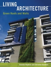 Living Architecture - Green Roofs and Walls ebook by Graeme  Hopkins,Christine Goodwin