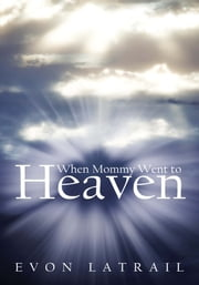 When Mommy Went To Heaven ebook by Evon Latrail