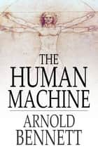 The Human Machine eBook by Arnold Bennett