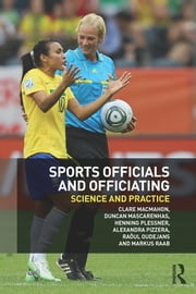 Sports Officials and Officiating - Science and Practice ebook by Clare MacMahon,Duncan Mascarenhas,Henning Plessner,Alexandra Pizzera,Raôul Oudejans,Markus Raab