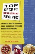 Top Secret Restaurant Recipes ebook by Todd Wilbur