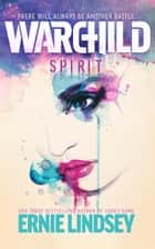 Warchild: Spirit ebook by Ernie Lindsey