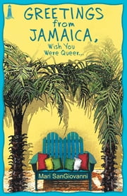 Greetings From Jamaica, Wish You Were Queer ebook by Mari SanGiovanni