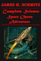 Complete Space Opera Science Adventure ebook by