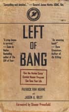 Left of Bang - How the Marine Corps' Combat Hunter Program Can Save Your Life ebook by Patrick Van Horne, Jason A. Riley, Steven Pressfield