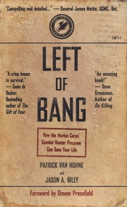 Left of Bang - How the Marine Corps' Combat Hunter Program Can Save Your Life ebook by Patrick Van Horne,Jason A. Riley,Steven Pressfield