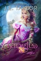Tangled - A Fractured Fairy Tale ebook by J.E. Taylor