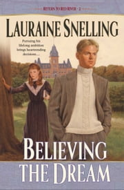Believing the Dream (Return to Red River Book #2) ebook by Lauraine Snelling