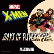 X-Men - Days of Future Past audiobook by Alex Irvine, Marvel