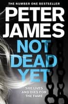 Not Dead Yet: A Roy Grace Novel 8 ebook by Peter James