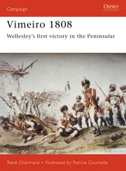 Vimeiro 1808 - Wellesley's first victory in the Peninsular ebook by Rene Chartrand,Patrice Courcelle