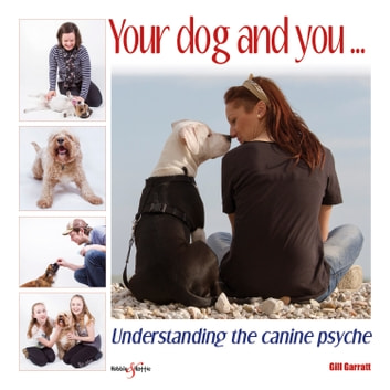 Your dog and you - Understanding the canine psyche ebook by Gill Garratt