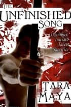 The Unfinished Song: Omnibus (Initiate, Taboo, Sacrifice) ebook by Tara Maya