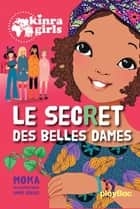 Kinra Girls - Tome 21 - Le secret des belles dames ebook by Moka, Anne Cresci