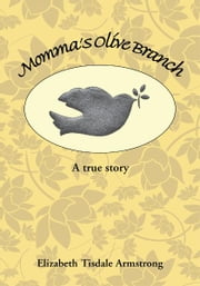 Momma's Olive Branch - A true story ebook by Elizabeth Tisdale Armstrong