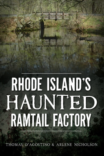 Rhode Island's Haunted Ramtail Factory ebook by Thomas D'Agostino,Arlene Nicholson