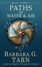 Quests Volume One: The Paths of Water and Air eBook by Barbara G.Tarn