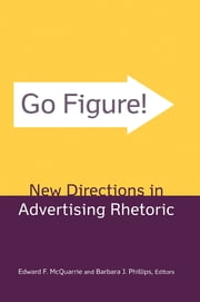 Go Figure! New Directions in Advertising Rhetoric ebook by Edward F. McQuarrie,Barbara J. Phillips,Barbara J. Phillips