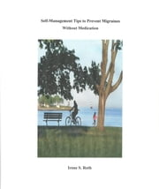 Self-Management Tips to Prevent Migraines Without Medication ebook by Irene S. Roth