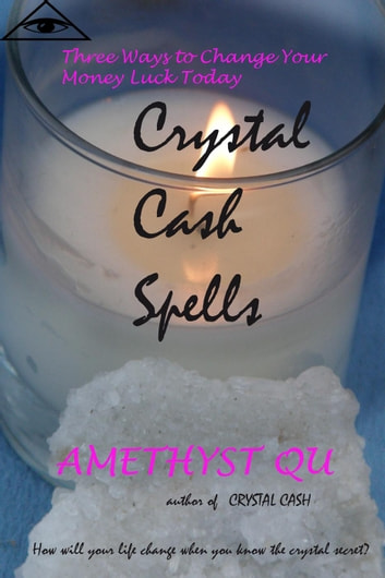 Crystal Cash Spells: Three Ways to Change Your Money Luck Today - Exploring Crystal Magick, #2 ebook by Amethyst Qu