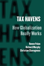 Tax Havens - How Globalization Really Works ebook by Ronen Palan,Richard Murphy,Christian Chavagneux