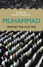 Muhammad: Prophet for Our Time ebook by Karen Armstrong