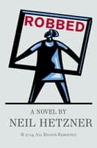 Robbed ebook by Neil Hetzner