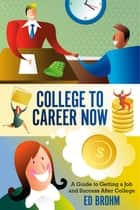 College To Career Now ebook by Ed Brohm