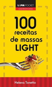 100 Receitas de Massas Light ebook by Helena Tonetto
