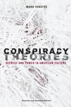 Conspiracy Theories - Secrecy and Power in American Culture ebook by Mark Fenster