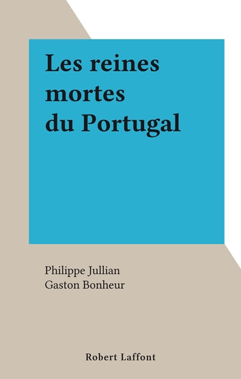 Les reines mortes du Portugal ebook by Philippe Jullian,Gaston Bonheur