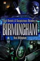 Foul Deeds and Suspicious Deaths in Birmingham ebook by Nick Billingham