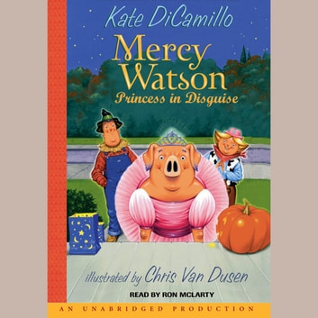 Mercy Watson #4: Mercy Watson: Princess In Disguise audiobook by Kate DiCamillo