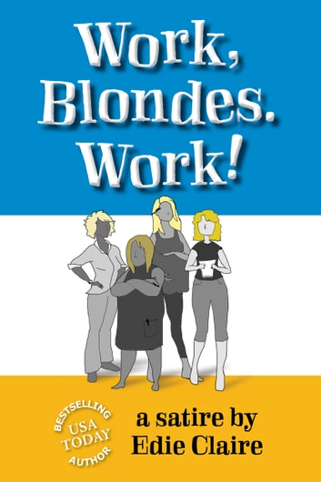 Work, Blondes. Work! ebook by Edie Claire
