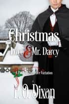 Christmas, Love and Mr. Darcy - A Pride and Prejudice Variation ebook by P. O. Dixon