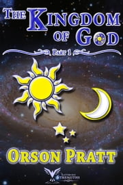 The Kingdom of God, part 1 ebook by Orson Pratt